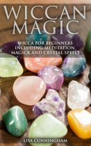 Wiccan Magic Wicca For Beginners including Meditation, Magick and Crystal Spells