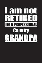 I Am Not Retired I'm A Professional Country Grandpa