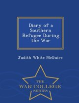 Diary of a Southern Refugee During the War - War College Series