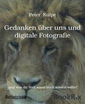 Gedanken über uns und digitale Fotografie