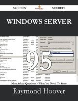 Windows Server 95 Success Secrets - 95 Most Asked Questions On Windows Server - What You Need To Know