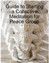 Guide to Starting a Collective Meditation for Peace Group