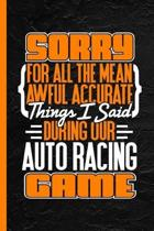 Sorry for All the Mean Awful Accurate Things I Said During Our Auto Racing Game