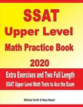 SSAT Upper Level Math Practice Book 2020: Extra Exercises and Two Full Length SSAT Upper Level Math Tests to Ace the Exam