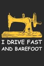 I Drive fast And Barefoot: Funny Sewing lined journal gifts . Best Lined Journal gifts for sewers who loves sewing. This Funny Sewing Lined journ