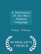 A Dictionary of the New Zealand Language - Scholar's Choice Edition