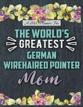 A 2020 Planner for The World's Greatest German Wirehaired Pointer Mom: Daily and Monthly Pages, A Nice Gift for a Woman or Girl Who Loves Their Pet an