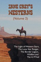 Zane Grey's Westerns (Volume 2), including The Light of Western Stars, The Lone Star Ranger, The Border Legion, Wildfire and The U. P. Trail