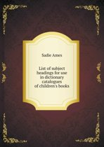 List of Subject Headings for Use in Dictionary Catalogues of Children's Books