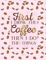 Dot Journal - First I Drink the Coffee Then I Do the Things