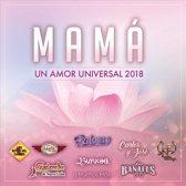 Mamá: Un Amor Universal 2018