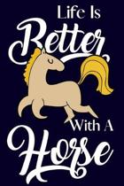 Life Is Better With A Horse: Novelty Horse Gifts for Horse Lovers: Small Paperback Horse Notebook or Journal to Write in