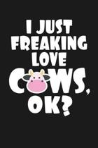 I Just Freaking Love Cows, Ok?: Notebook: Funny Blank Lined Journal