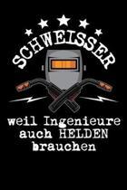 Schweisser weil Ingenieure auch Helden brauchen: DIN A5 Notizbuch kariert