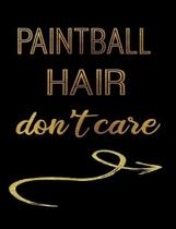 Paintball Hair Don't Care: Journal Composition Notebook 7.44'' x 9.69'' 100 pages 50 sheets Recreation Book