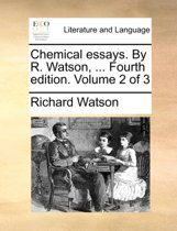 Chemical Essays. by R. Watson, ... Fourth Edition. Volume 2 of 3
