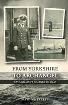 9781788031288 - David Wherrett - From Yorkshire To Archangel: A Young Man's Journey To PQ.17