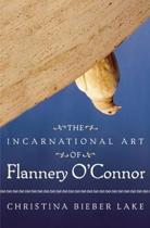 Incarnational Art of Flannery O'connor