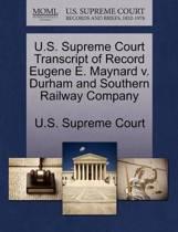 U.S. Supreme Court Transcript of Record Eugene E. Maynard V. Durham and Southern Railway Company
