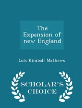 The Expansion of New England - Scholar's Choice Edition