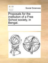 Proposals for the Institution of a Free School Society, in Bengal.