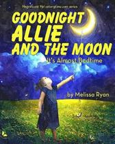 Goodnight Allie and the Moon, It's Almost Bedtime