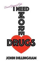 I Need More Drugs