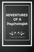 Adventures of A Psychologist: A Journal of Quotes: Perfect Quote Journal for Psychologist gift, 100 Pages 6*9 Inch Journal, Best gift for Psychologi