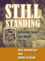 Still Standing: Surviving Custer's Last Battle - Part 1