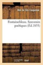 Fontainebleau. Souvenirs Po�tiques, Par Le Bon de C�s Caupenne,