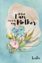 Leslie All That I Am I Owe to My Mother
