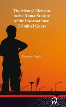The mental element in the Rome statute of the international criminal court