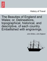 The Beauties of England and Wales; Or, Delineations, Topographical, Historical, and Descriptive, of Each Country. Embellished with Engravings. Vol. IX