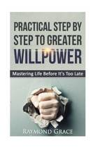 Practical Step by Step to Greater Willpower