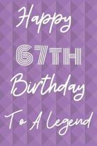 Happy 67th Birthday To A Legend: Funny 67th Birthday Gift Journal / Notebook / Diary Quote (6 x 9 - 110 Blank Lined Pages)