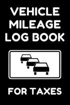 Vehicle Mileage Log Book For Taxes: Gas Mileage Tracker Journal Logbook For Individuals And Businesses