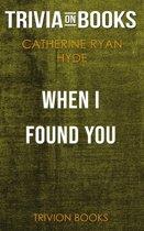 Boekomslag van 'When I Found You by Catherine Ryan Hyde (Trivia-On-Books)'
