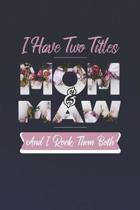 I Have Two Title Mom And Maw And I Rock Them Both