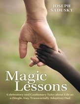 Magic Lessons: Celebratory and Cautionary Tales About Life As A (Single, Gay, Transracially Adoptive) Dad