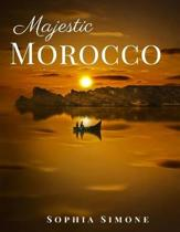 Majestic Morocco: A Beautiful Photography Coffee Table Photobook Travel Tour Guide Book with Photo Pictures of the Spectacular Country a