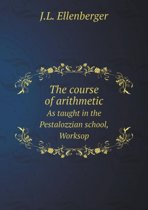 The Course of Arithmetic as Taught in the Pestalozzian School, Worksop