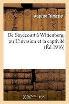 de Soy�court � Wittenberg, Ou l'Invasion Et La Captivit�