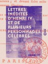 Lettres inédites d'Henri IV et de plusieurs personnages célèbres
