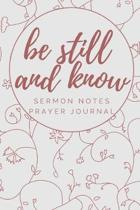 Be Still and Know: Sermon Notes Prayer Journal: A Soft and Beautiful Guided Devotional for Church and Bible Study