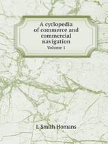 A Cyclopedia of Commerce and Commercial Navigation Volume 1