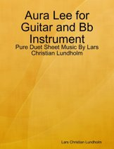 Aura Lee for Guitar and Bb Instrument - Pure Duet Sheet Music By Lars Christian Lundholm