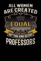 All Women Are Created Equal But Then Some Become Professors