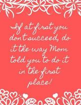 If at First You Don't Succeed, Do It the Way Mom Told You to Do It in the First Place!
