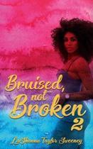 Bruised, Not Broken 2
