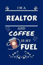 I'm A Realtor And Coffee Is My Fuel: Perfect Gag Gift For A Realtor Who Loves Their Coffee - Blank Lined Notebook Journal - 100 Pages 6 x 9 Format - O